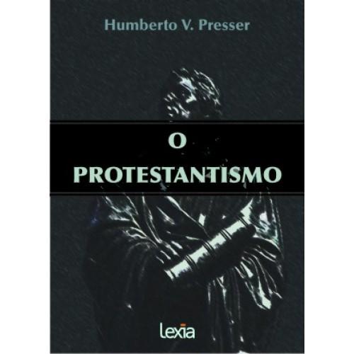 o protestantismo capa - Conheças as obras de Humberto V. Presser